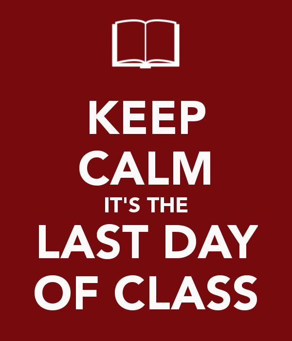 keep-calm-its-the-last-day-of-class-1